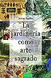 La jardinería como arte sagrado: 8 (Los Libros de Ceres)
